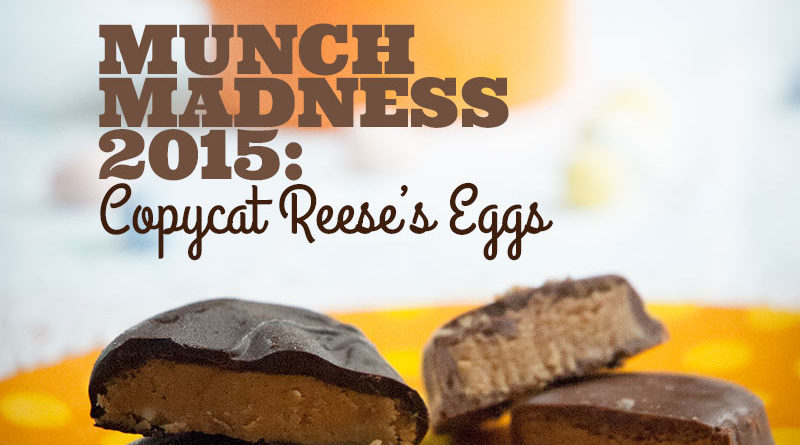 Munch Madness 2015: Copycat Reese's Eggs